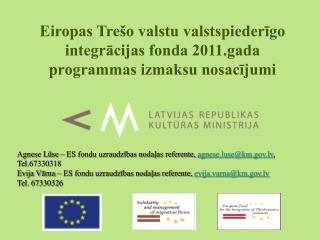 Agnese Luse   ES fondu uzraudzibas nodalas referente, agnese.lusekm.lv, Tel.67330318  Evija Varna   ES fondu uzraudzibas