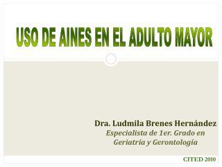 Dra. Ludmila Brenes Hern ndez Especialista de 1er. Grado en  Geriatr a y Gerontolog a