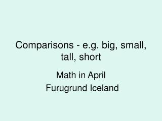 Comparisons - e.g. big, small, tall, short