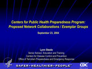 Lynn Steele  Senior Advisor, Education and Training Centers for Disease Control and Prevention Office of Terrorism Prepa