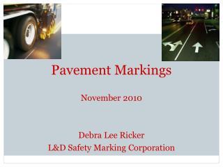 Pavement Markings  November 2010   Debra Lee Ricker   LD Safety Marking Corporation