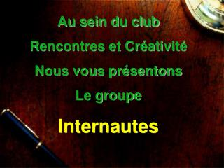 Au sein du club Rencontres et Cr ativit  Nous vous pr sentons  Le groupe  Internautes