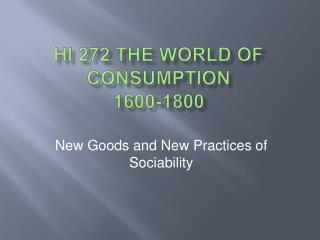 HI 272 The World of Consumption  1600-1800
