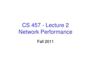 CS 457 - Lecture 2 Network Performance