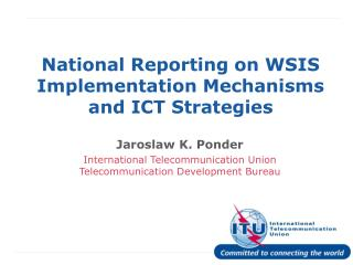 National Reporting on WSIS Implementation Mechanisms and ICT Strategies