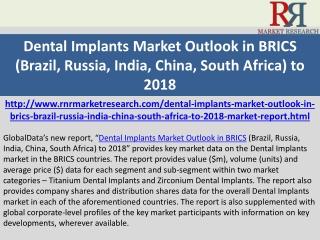 Dental Implants Market Outlook in BRICS 2018