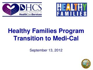 Healthy Families Program Transition to Medi-Cal  September 13, 2012