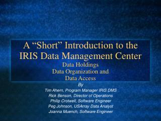 A  Short  Introduction to the IRIS Data Management Center Data Holdings Data Organization and Data Access