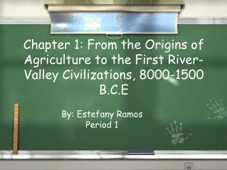 Chapter 1: From the Origins of Agriculture to the First River-Valley Civilizations, 8000-1500 B.C.E