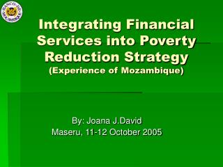 Integrating Financial Services into Poverty Reduction Strategy Experience of Mozambique