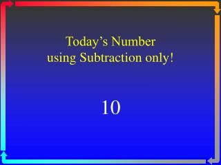 Today s Number using Subtraction only