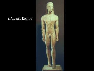 1. Archaic Kouros