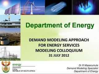 DEMAND MODELING APPROACH FOR ENERGY SERVICES MODELING COLLOQUIUM 31 JULY 2012