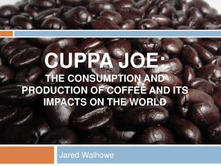 Cuppa Joe: The Consumption and production of coffee and its impacts on the world