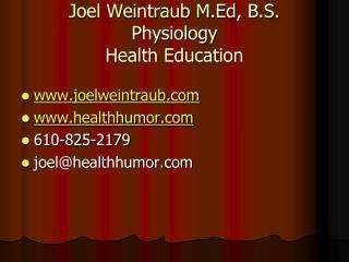 Joel Weintraub M.Ed, B.S.  Physiology Health Education