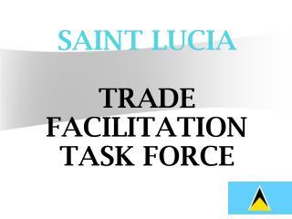 SAINT LUCIATRADE FACILITATION TASK FORCE