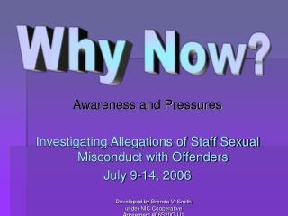 Awareness and Pressures  Investigating Allegations of Staff Sexual Misconduct with Offenders July 9-14, 2006