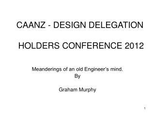 CAANZ - DESIGN DELEGATION   HOLDERS CONFERENCE 2012