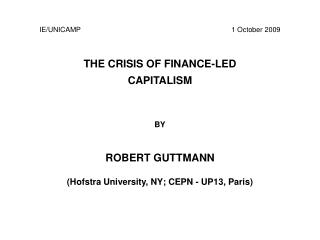 THE CRISIS OF FINANCE-LED CAPITALISM   BY  ROBERT GUTTMANN Hofstra University, NY; CEPN - UP13, Paris