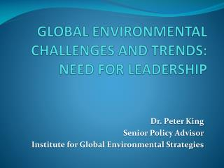 GLOBAL ENVIRONMENTAL CHALLENGES AND TRENDS: NEED FOR LEADERSHIP