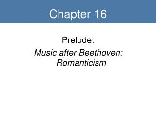 Prelude: Music after Beethoven: Romanticism