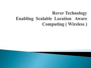 Rover Technology        Enabling  Scalable  Location   Aware                Computing  Wireless