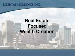 Real Estate  Focused  Wealth Creation