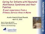 Caring for Infants with Neonatal Abstinence Syndrome and their Families  4-year experience from a  Primary Service Area