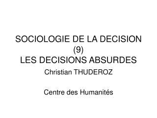 SOCIOLOGIE DE LA DECISION 9 LES DECISIONS ABSURDES