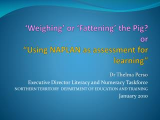 Weighing  or  Fattening  the Pig or   Using NAPLAN as assessment for learning