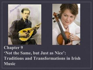 Chapter 9  Not the Same, but Just as Nice : Traditions and Transformations in Irish Music