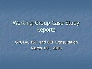 Working-Group Case Study Reports
