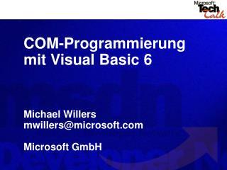 COM-Programmierung mit Visual Basic 6    Michael Willers mwillersmicrosoft  Microsoft GmbH