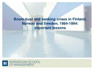Boom-bust and banking crises in Finland, Norway and Sweden, 1984-1994:  Important lessons