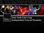 New York City s Top Independent Concert Promoter