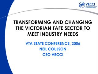 TRANSFORMING AND CHANGING THE VICTORIAN TAFE SECTOR TO MEET INDUSTRY NEEDS