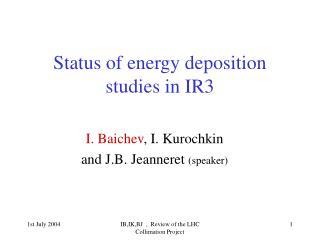 Status of energy deposition studies in IR3
