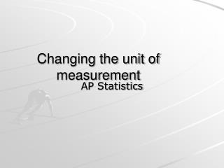 Changing the unit of measurement