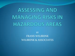 ASSESSING AND MANAGING RISKS IN HAZARDOUS AREAS