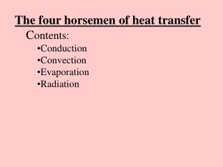 The four horsemen of heat transfer Contents: Conduction Convection Evaporation Radiation
