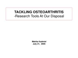 TACKLING OSTEOARTHRITIS -Research Tools At Our Disposal
