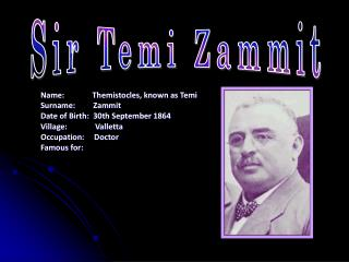 Name:              Themistocles, known as Temi  Surname:         Zammit  Date of Birth:  30th September 1864 Village: