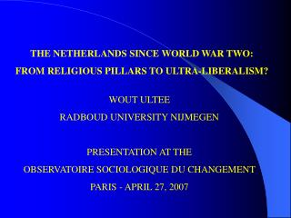 THE NETHERLANDS SINCE WORLD WAR TWO: FROM RELIGIOUS PILLARS TO ULTRA-LIBERALISM