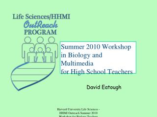 Harvard University Life Sciences - HHMI Outreach Summer 2010 Workshop for Biology Teachers