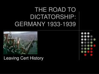 THE ROAD TO DICTATORSHIP: GERMANY 1933-1939