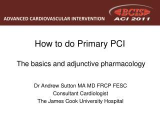 How to do Primary PCI   The basics and adjunctive pharmacology
