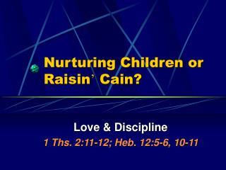 Nurturing Children or Raisin  Cain