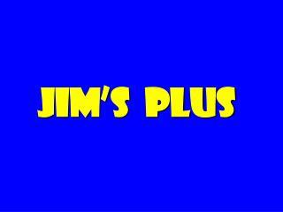 Jim s  plus