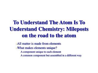 To Understand The Atom Is To Understand Chemistry: Mileposts on the road to the atom