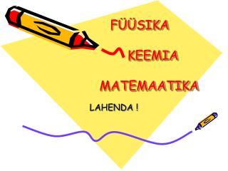 F  SIKA                                KEEMIA               MATEMAATIKA
